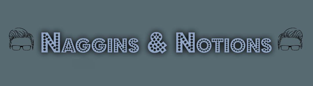 Naggins & Notions